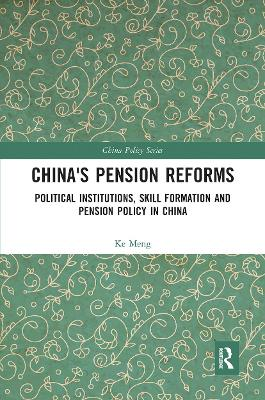 China's Pension Reforms: Political Institutions, Skill Formation and Pension Policy in China