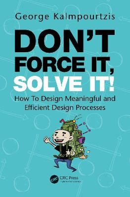 Don't Force It, Solve It!: How To Design Meaningful and Efficient Design Processes