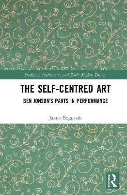 The Self-Centred Art: Ben Jonson's Parts in Performance