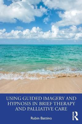 Using Guided Imagery and Hypnosis in Brief Therapy and Palliative Care