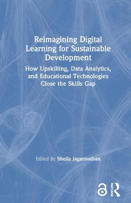 Reimagining Digital Learning for Sustainable Development: How Upskilling, Data Analytics, and Educational Technologies Close the Skills Gap