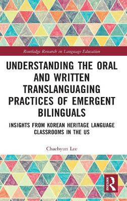 Understanding the Oral and Written Translanguaging Practices of Emergent Bilinguals: Insights from Korean Heritage Language Classrooms in the US