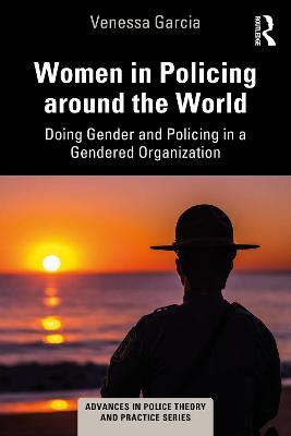 Women in Policing around the World: Doing Gender and Policing in a Gendered Organization