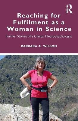 Reaching for Fulfilment as a Woman in Science: Further Stories of a Clinical Neuropsychologist