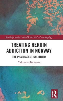 Treating Heroin Addiction in Norway: The Pharmaceutical Other