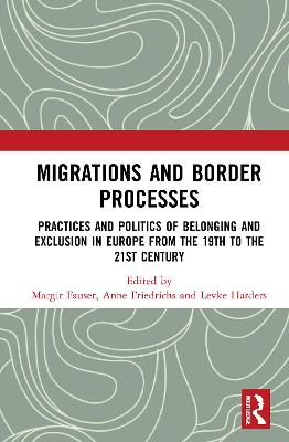Migrations and Border Processes: Practices and Politics of Belonging and Exclusion in Europe from the Nineteenth to the Twenty-First Century