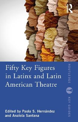 Fifty Key Figures in LatinX and Latin American Theatre