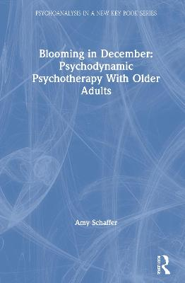 Blooming in December: Psychodynamic Psychotherapy With Older Adults