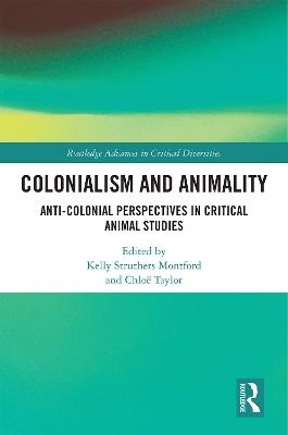 Colonialism and Animality: Anti-Colonial Perspectives in Critical Animal Studies