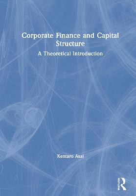 Corporate Finance and Capital Structure: A Theoretical Introduction