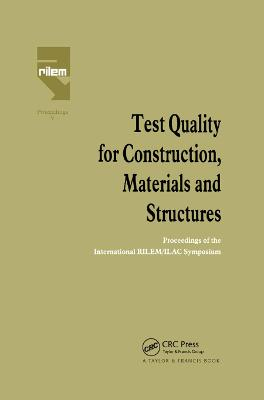 Test Quality for Construction, Materials and Structures: Proceedings of the International RILEM/ILAC Symposium