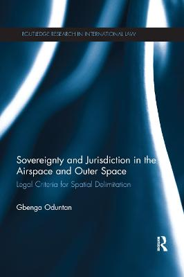 Sovereignty and Jurisdiction in Airspace and Outer Space: Legal Criteria for Spatial Delimitation