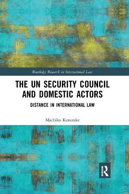 The UN Security Council and Domestic Actors: Distance in international law