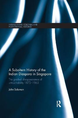 A Subaltern History of the Indian Diaspora in Singapore: The Gradual Disappearance of Untouchability 1872-1965