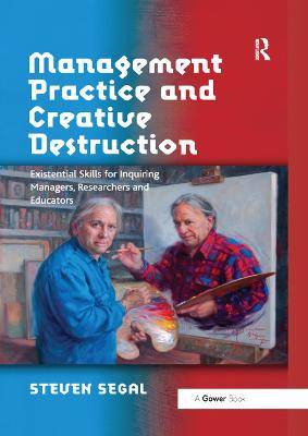 Management Practice and Creative Destruction: Existential Skills for Inquiring Managers, Researchers and Educators