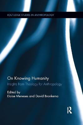 On Knowing Humanity: Insights from Theology for Anthropology