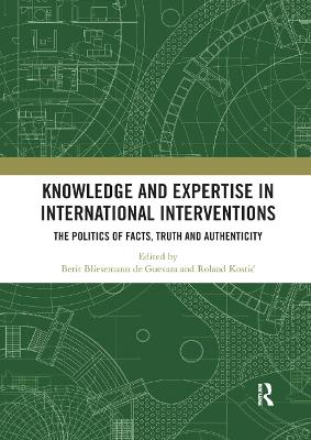 Knowledge and Expertise in International Interventions: The Politics of Facts, Truth and Authenticity
