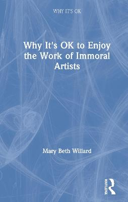 Why It's OK to Enjoy the Work of Immoral Artists