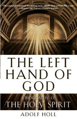 Left Hand of God: A Biography of the Holy Spirit