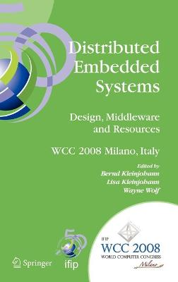 Distributed Embedded Systems: Design, Middleware and Resources: IFIP 20th World Computer Congress, TC10 Working Conference on Distributed and Parallel Embedded Systems (DIPES 2008), September 7-10, 2008, Milano, Italy