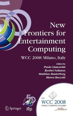 New Frontiers for Entertainment Computing: IFIP 20th World Computer Congress, First IFIP Entertainment Computing Symposium (ECS 2008), September 7-10, 2008, Milano, Italy