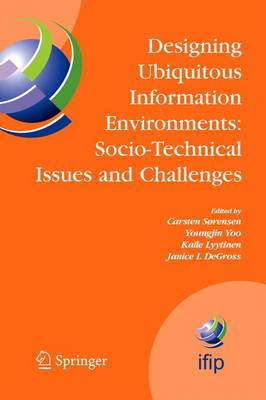 Designing Ubiquitous Information Environments: Socio-Technical Issues and Challenges: IFIP TC8 WG 8.2 International Working Conference, August 1-3, 2005, Cleveland, Ohio, U.S.A.