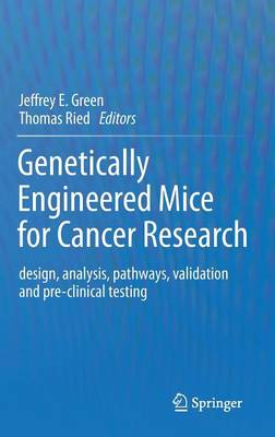 Genetically Engineered Mice for Cancer Research: design, analysis, pathways, validation and pre-clinical testing