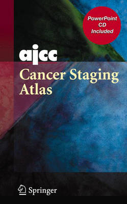 AJCC Cancer Staging Atlas: AJCC Cancer Staging Illustrations in Powerpoint from the AJCC Cancer Staging Atlas