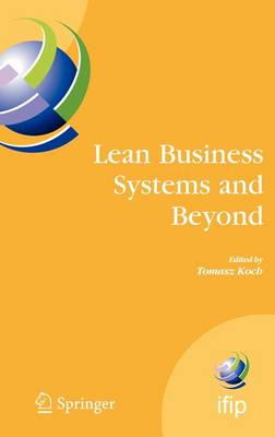 Lean Business Systems and Beyond: First IFIP TC 5 Advanced Production Management Systems Conference (APMS'2006), Wroclaw, Poland, September 18-20, 2006
