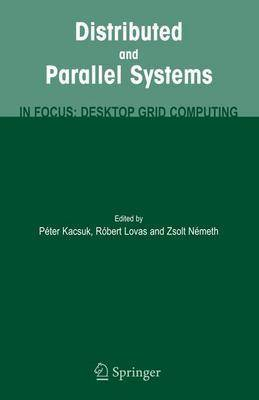 Distributed and Parallel Systems: In Focus: Desktop Grid Computing