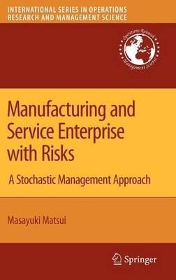 Manufacturing and Service Enterprise with Risks: A Stochastic Management Approach