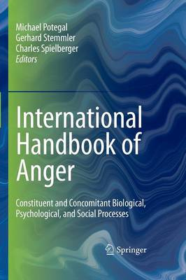 International Handbook of Anger: Constituent and Concomitant Biological, Psychological, and Social Processes