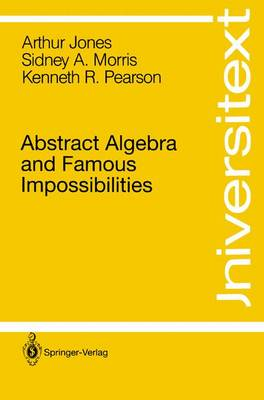 Abstract Algebra and Famous Impossibilities