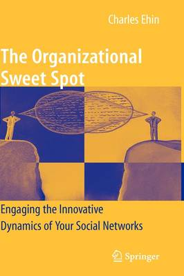 The Organizational Sweet Spot: Engaging the Innovative Dynamics of Your Social Networks