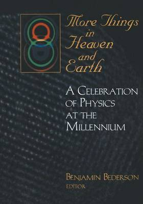 More Things in Heaven and Earth: A Celebration of Physics at the Millennium - One Hundred Years of Discovery