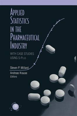 Applied Statistics in the Pharmaceutical Industry: With Case Studies Using S-Plus