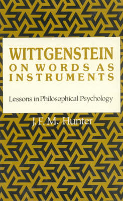 Wittgenstein: On Words as Instruments Lessons in Philosophical Psychology