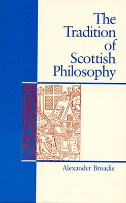 The Tradition of Scottish Philosophy: A New Perspective on the Enlightenment