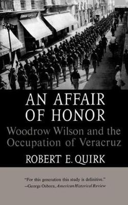 An Affair of Honor: Woodrow Wilson and the Occupation of Veracruz