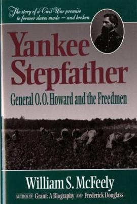 Yankee Stepfather: General O. O. Howard and the Freedmen
