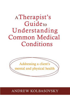 A Therapist's Guide to Understanding Common Medical Problems: Addressing a Client's Mental and Physical Health