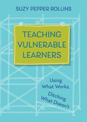 Teaching Vulnerable Learners: Strategies for Students who are Bored, Distracted, Discouraged, or Likely to Drop Out