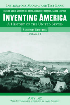 Instructor's Manual and Test Bank: for Inventing America: A History of the United States, Second Edition