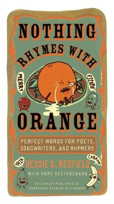 Nothing Rhymes With Orange: Perfect Words For Poets, Songwriters And Rhymers