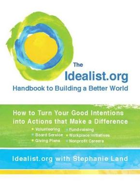 Idealist.Org Handbook to Building a Better World: How to Turn Your Good Intentions into Actions That Make a Difference