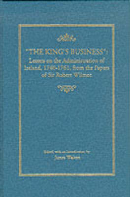 """""""The King's Business"""": Letters on the Administration of Ireland, 1742-62"""
