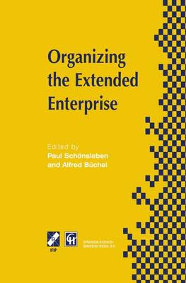Organizing the Extended Enterprise: IFIP TC5 / WG5.7 International Working Conference on Organizing the Extended Enterprise 15-18 September 1997, Ascona, Ticino, Switzerland