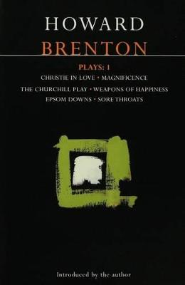"""Brenton Plays: v.1: """"Christie in Love""""; """"The Churchill Play""""; """"Weapons of Happiness""""; """"Epsom Downs""""; """"Sore Throats""""; """"Magnificence"""""""