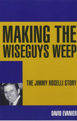 Making the Wiseguys Weep: The Jimmy Roselli Story