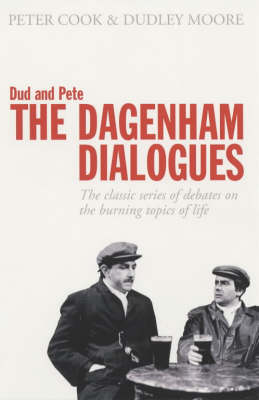 Dud and Pete - The Dagenham Dialogues: The Classic Series of Debates on the Burning Topics of Life